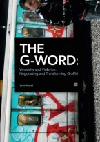 The G-Word - Virtuosity and Violation, Negotiating and Transforming Graffiti